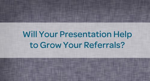 will your presentation help to grow your referrals physician